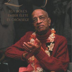 Prabhupada Élete - Egy Bölcs Ember Élete És Öröksége